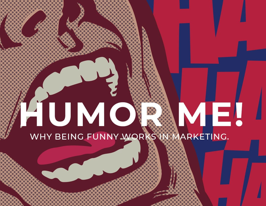 Humor Me! Why being funny works in marketing.