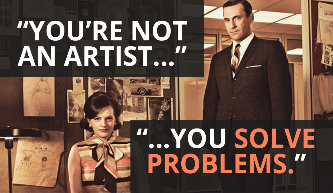 You're Not An Artist; You Solve Problems